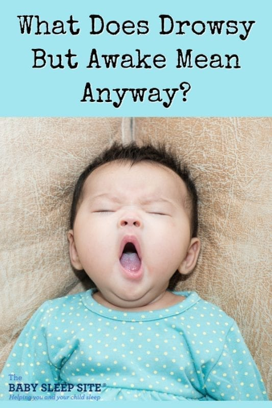 What Does Drowsy But Awake Mean Anyway, When It Comes to Helping Your Baby Sleep?