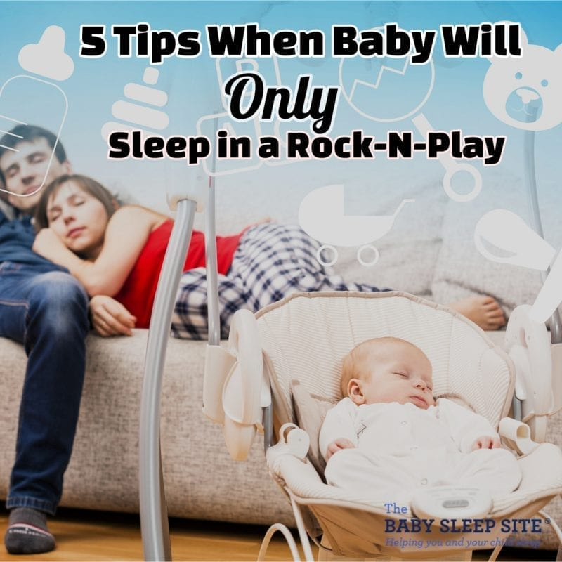 5 Tips When Baby Will Only Sleep in a Rock-N-Play