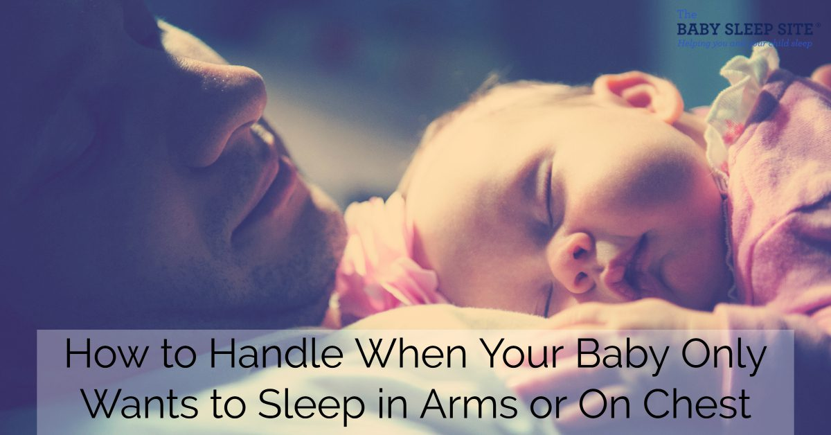 How to Handle When Your Baby Only Wants to Sleep in Arms or On Chest